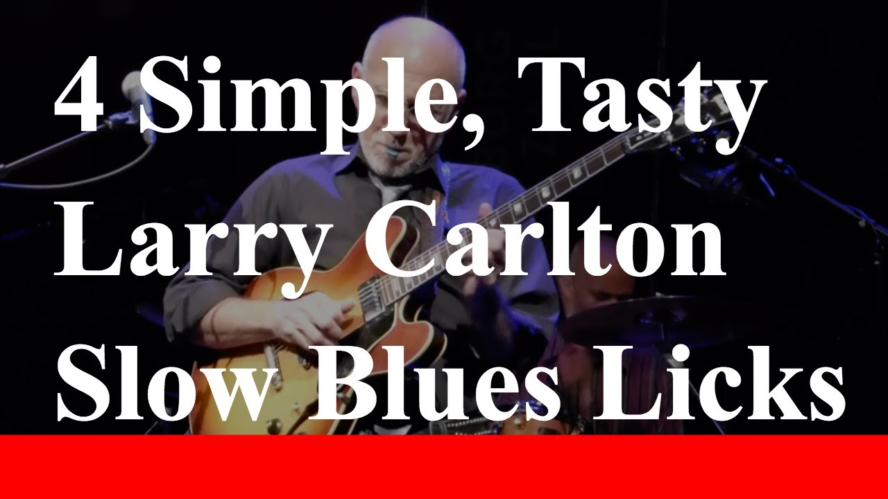 4 simple tasty lary carlton slow blues licks