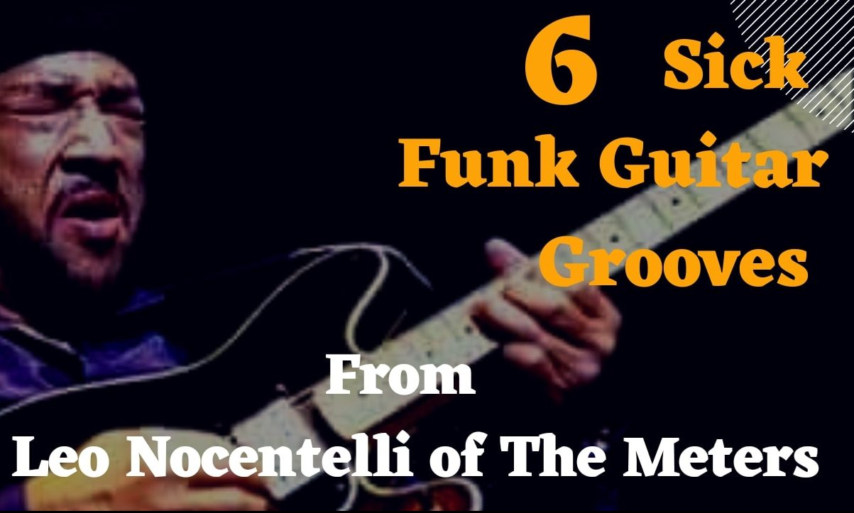 6 sick funk guitar grooves from leo nocentilli of the meters