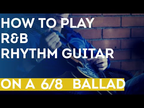 How to play R&B rhythm guitar on a 6/8 ballad