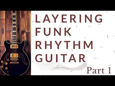 Layering funk rhythm guitar part 1